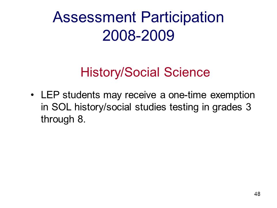 49 Assessment Participation 2008-2009 Writing LEP students may receive a one-time exemption in the SOL writing assessment in grades 5 or 8.
