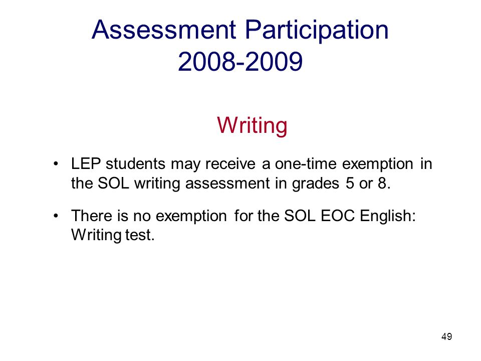 50 SOL Assessments 2008-2009 Standards of Accreditation (SOA) Adjustment The scores of LEP students who have been enrolled in Virginia public schools for fewer than 11 semesters will be included in school accreditation ratings only if they earn passing scores.