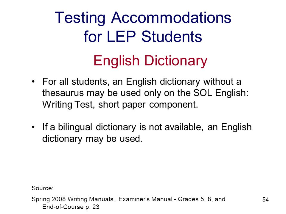 55 Testing Accommodations for LEP Students Read-Aloud ALLOWED Students with a visual impairment, including blindness, and those students with a specific disability that severely limits or prevents them from decoding text at any level of difficulty, as determined by a diagnostic tool(s) or instrument(s) administered by a qualified professional, are allowed to use the read-aloud/audio accommodation on the statewide reading assessments.