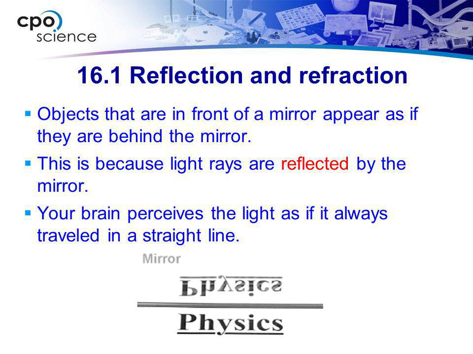 16.1 Reflection and refraction  Another example of refraction of light is the twinkling of a star in the night sky  As starlight travels from space into the Earth's atmosphere, the rays are refracted.