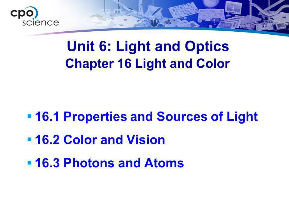 Chapter 16 Objectives  Describe at least five properties of light.