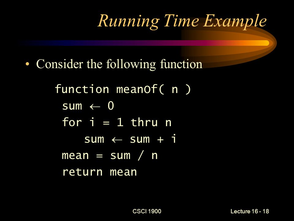 CSCI 1900 Lecture 16 - 19 Running Time Example (cont) What is the input size.