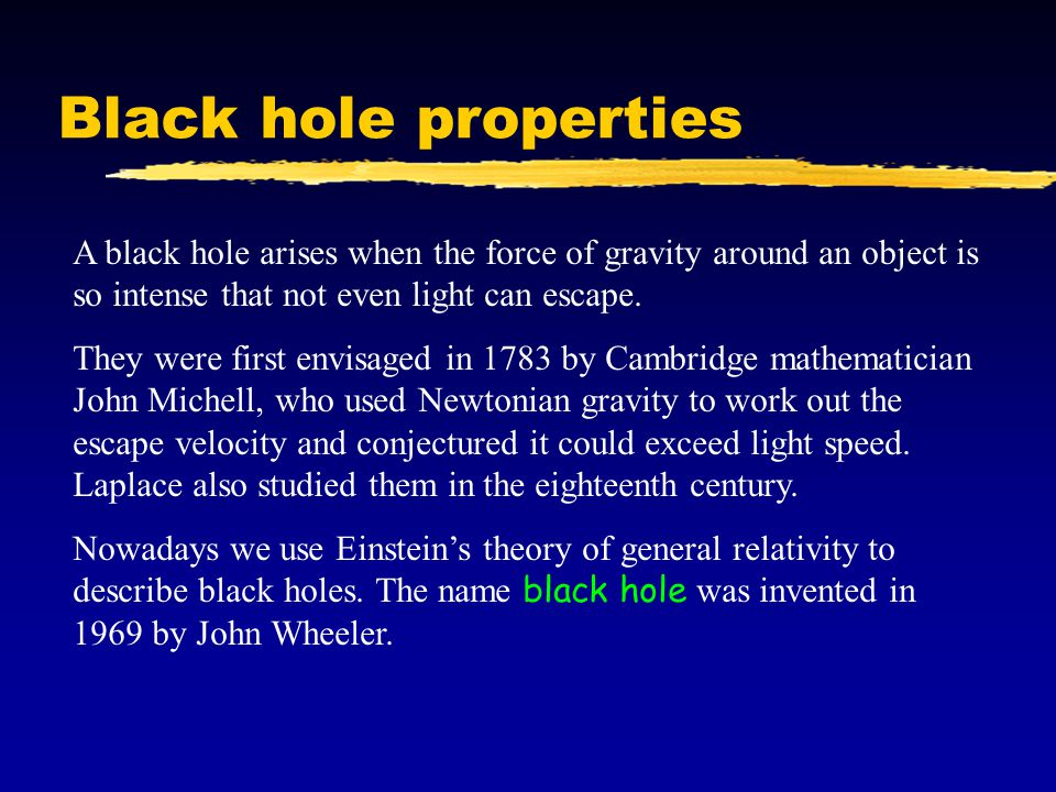 Black hole properties The surface from within which even light cannot escape is called the event horizon.