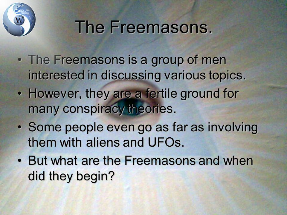History of the Freemasons The history of the Freemasons is what makes them so fertile for conspiracy theorists.The history of the Freemasons is what makes them so fertile for conspiracy theorists.