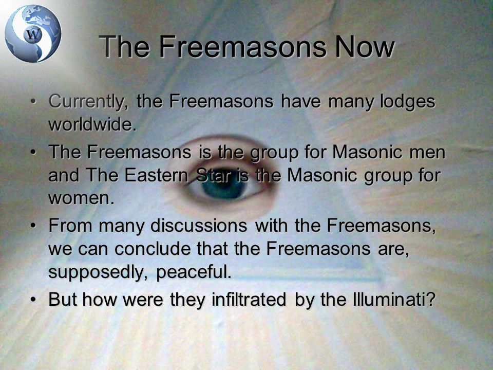 The Freemasons and The Illuminati The Freemasons existed prior to the 16 th century.