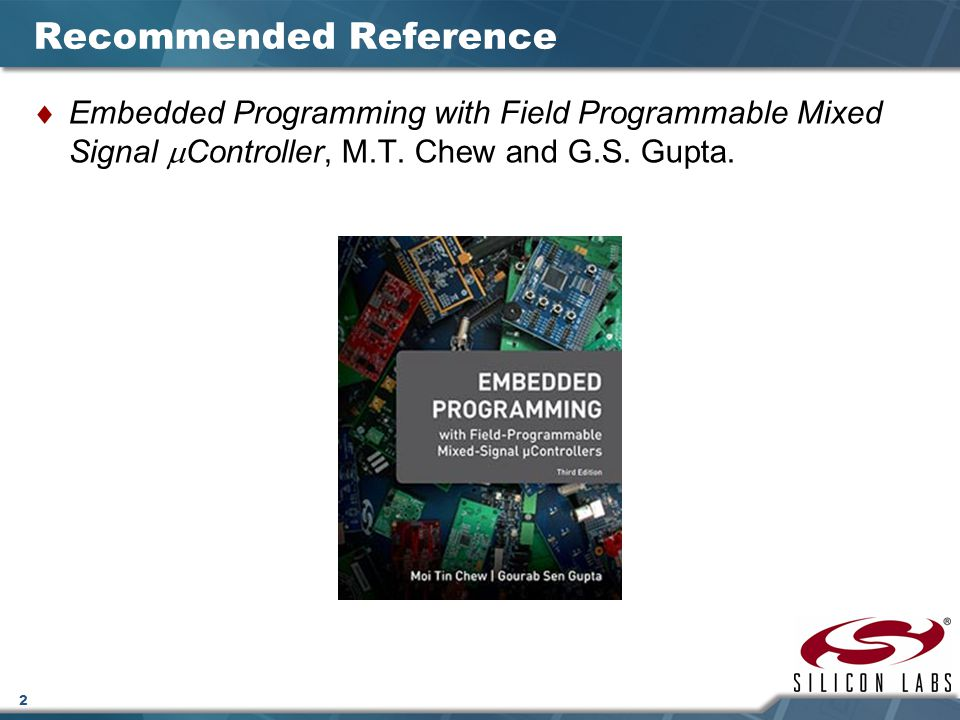2 Recommended Reference  Embedded Programming with Field Programmable Mixed Signal  Controller, M.T.