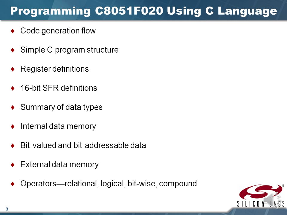 3 Programming C8051F020 Using C Language  Code generation flow  Simple C program structure  Register definitions  16-bit SFR definitions  Summary of data types  Internal data memory  Bit-valued and bit-addressable data  External data memory  Operators—relational, logical, bit-wise, compound