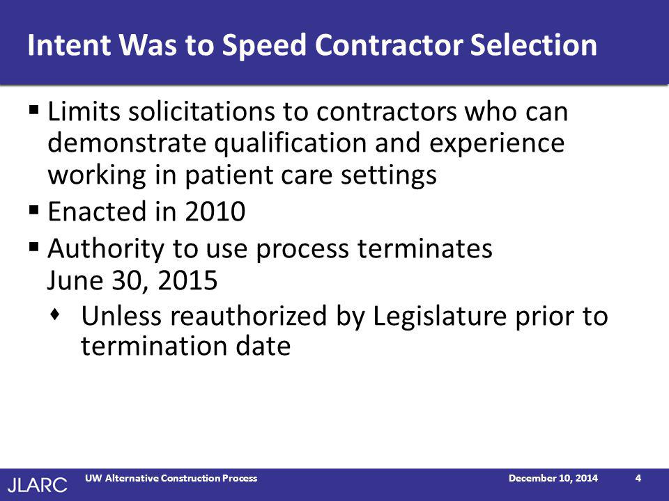 Obtain approval Issue notice to proceed Select contractor Reduced Time to Select Project Contractors December 10, 2014UW Alternative Construction Process5 Average number of days Before using alternative process Since using alternative process 31 34 19 31 39% 9% UWHarborview Source: JLARC staff analysis of UW critical patient care facility contracts for projects $5 million or less.