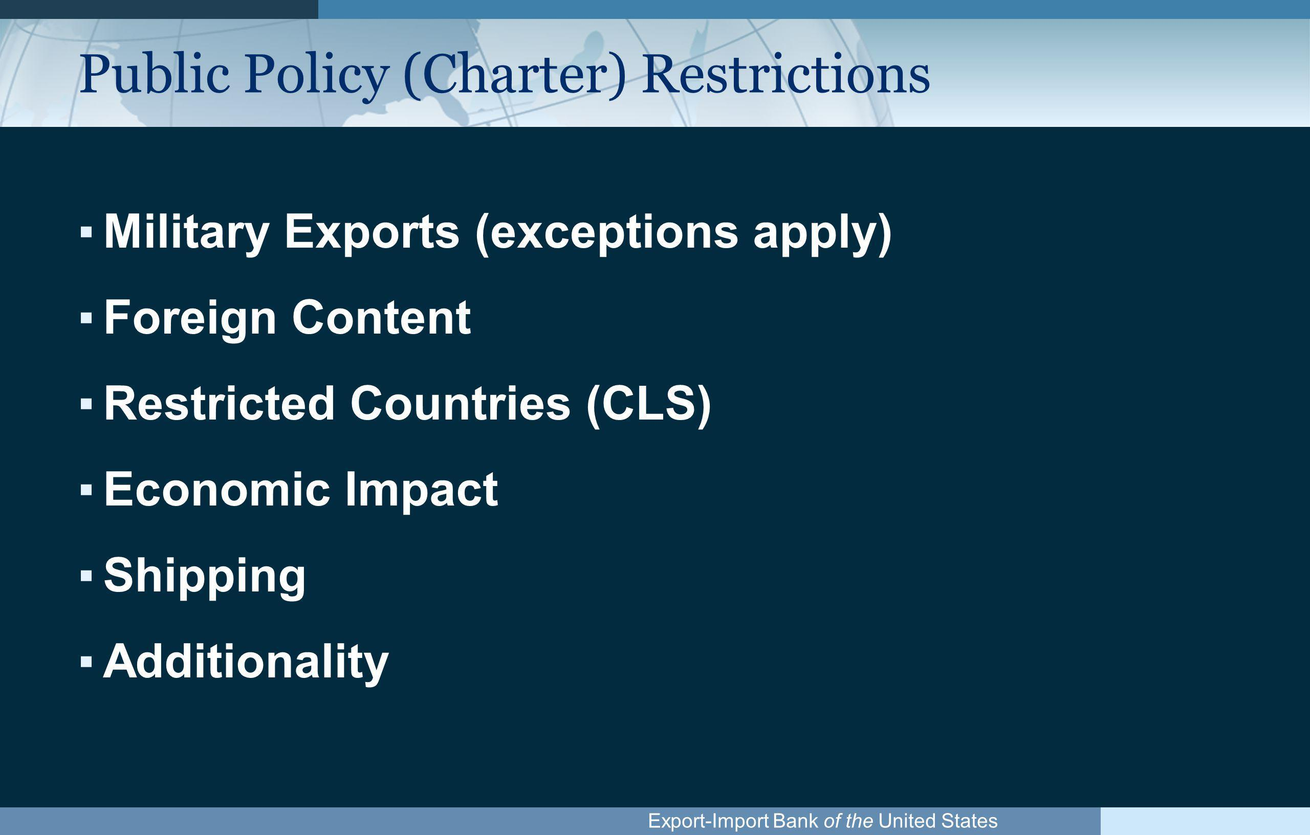 Export-Import Bank of the United States Military Policy No Defense Articles or Services, or Military buyers Three Exceptions ▪Humanitarian purposes ▪Drug interdiction ▪Dual use items