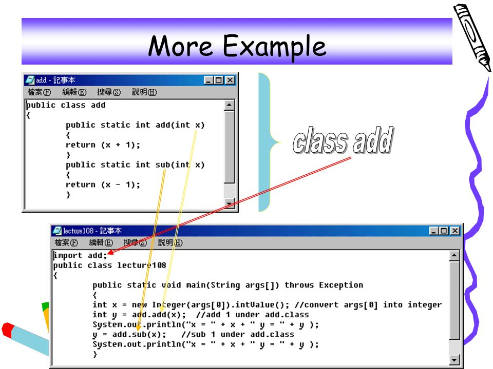 29 More Example - Explanation Create a add class which has add and sub methods Create a lecture108 and import the add class Pass the value from agrs[0] and pass to add class to perform add and sub.