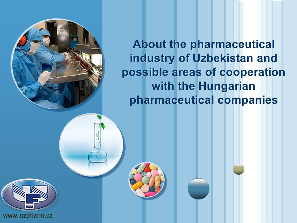 Pharmaceutical Industry of Uzbekistan Manufacturers medical products - 7 Manufacturers diagnostic tools - 7 Manufacturers of drugs - 90 Local manufacturers - 146
