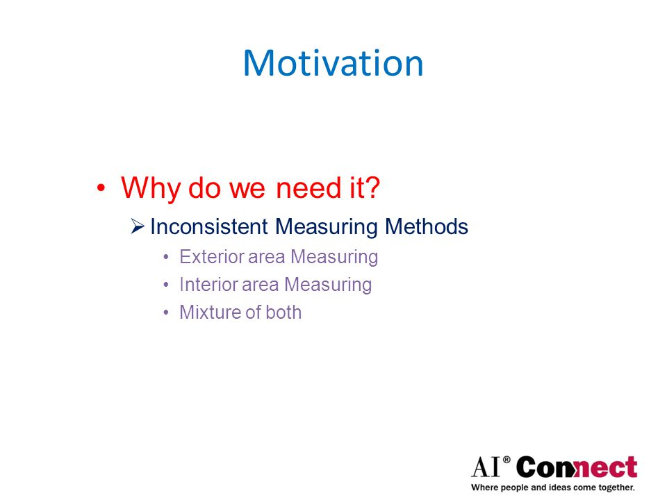 Motivation Why do we need it?  Different Measurers & Uses Appraiser Assessor Realtor