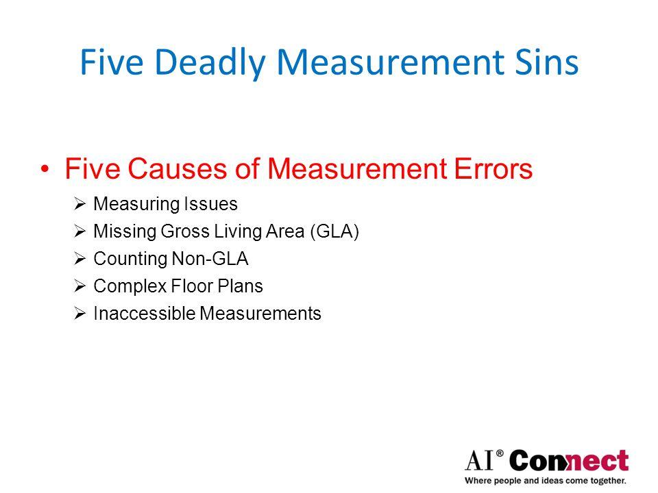 Five Deadly Measurement Sins Five Causes of Measurement Errors  Measuring Issues  Equipment Failure  Measuring Wheels  Fiberglass Tape Measurers  Laser Measurers