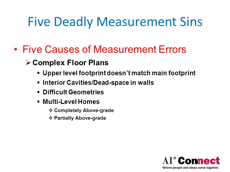 Five Deadly Measurement Sins Five Causes of Measurement Errors  Inaccessible Measurements  Upper Stories: two and above  Condos  Attached Townhomes  Not accounting for wall thickness