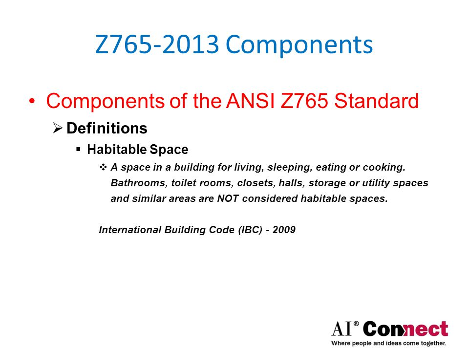 Z765-2013 Components Components of the ANSI Z765 Standard  Definitions  Habitable Space  A space that is usable year-round.