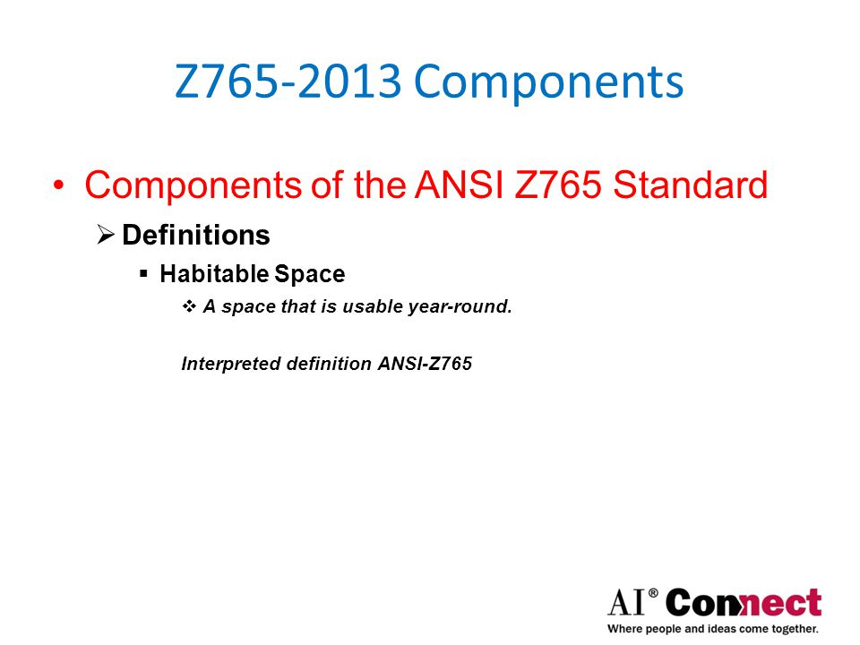 Z765-2013 Components Components of the ANSI Z765 Standard  Definitions  Finished Area  An enclosed area in a house that is suitable for year-round use that is consistent with the rest of the house