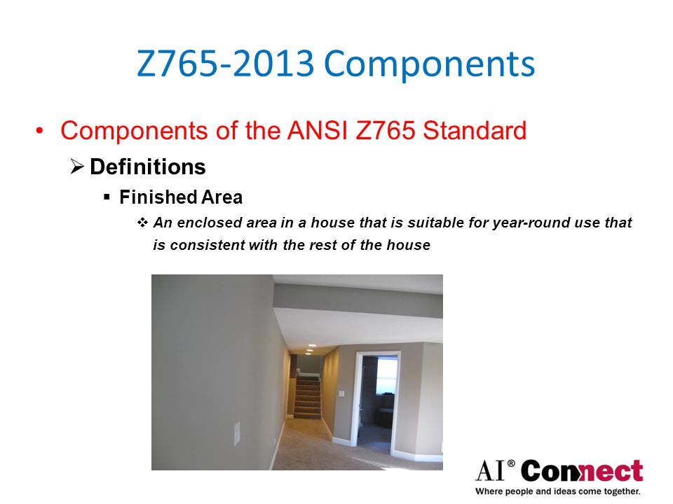 Z765-2013 Components Components of the ANSI Z765 Standard  Definitions  Unfinished Area  Sections of the house that do not meet the criteria of finished area