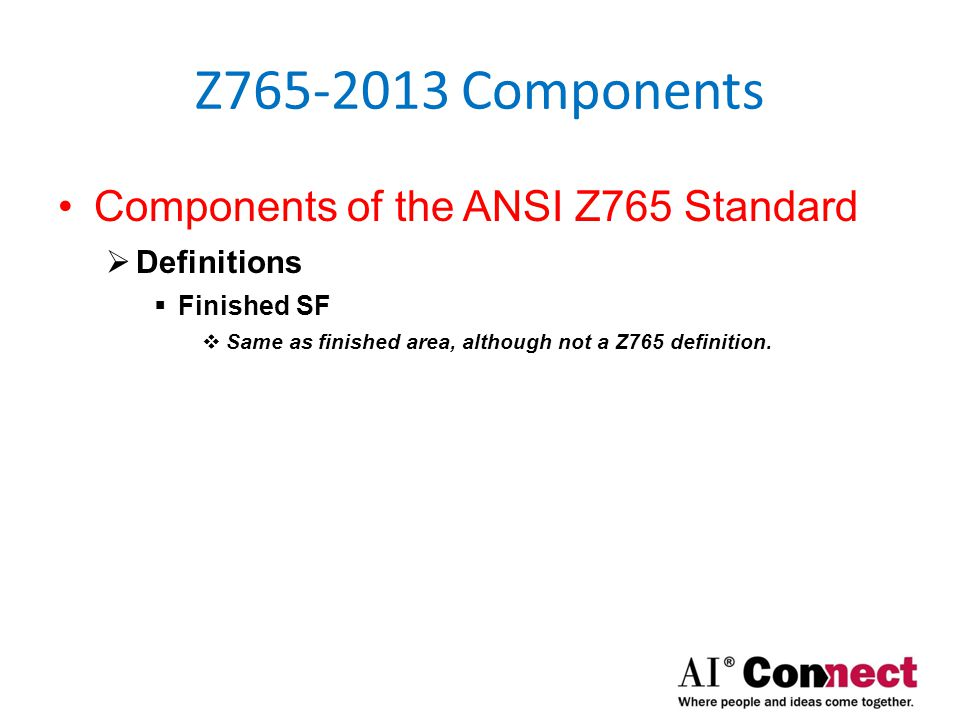 Z765-2013 Components Components of the ANSI Z765 Standard  Definitions  Unfinished SF  Same as unfinished area, although not a Z765 definition.