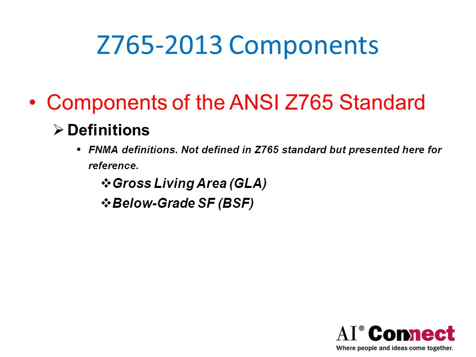 Z765-2013 Components Components of the ANSI Z765 Standard  Gross Living Area (GLA)  For units in condominium or cooperative projects, use interior perimeter unit dimensions to calculate the gross living area.