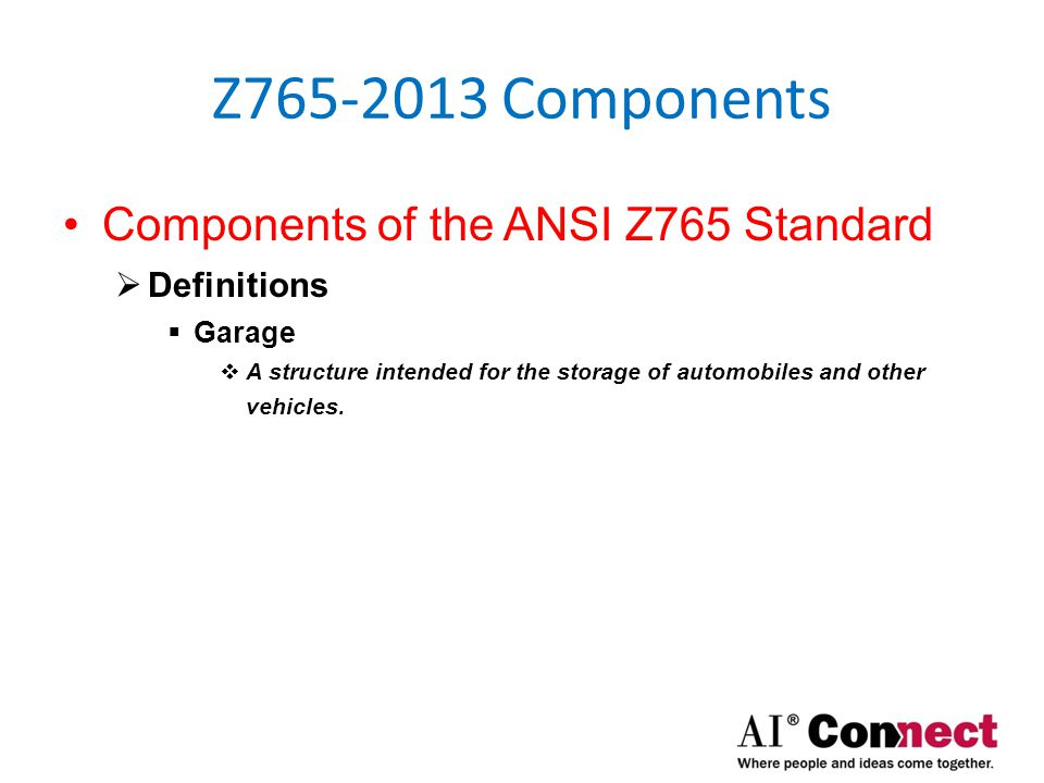 Z765-2013 Components Components of the ANSI Z765 Standard  Measurement & Calculation of Area  Units of Measurement  Attached SFR Finished Area  Detached SFR Finished Area  Above- & Below-Grade Area Distinctions  Above- & Below-Grade Finished Area  Openings to Floor Below Area  Ceiling Height Requirements  Building Protrusions