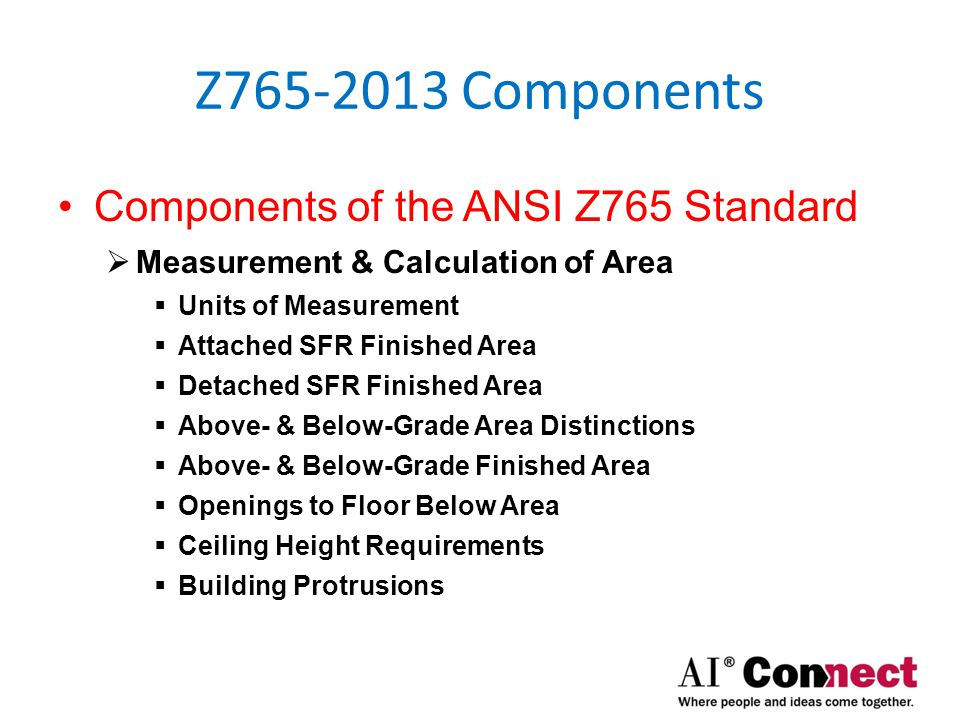 Z765-2013 Components Components of the ANSI Z765 Standard  Reporting of Area  Rounding  Above & Below Finished Area  Above & Below Unfinished Area