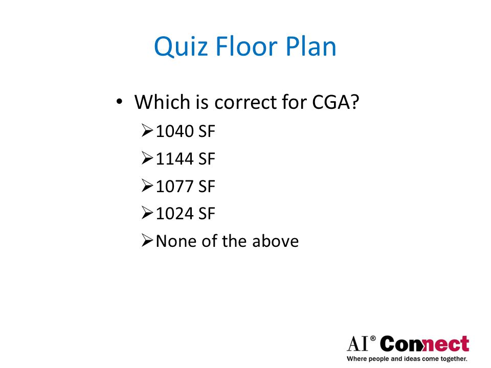 Quiz Answers 1077 SF for Construction Gross Area (CGA)  41' X 22' + 11' X 11' + 9' X 6' = 1077 SF 100 SF or 121 SF for Void Area  10' X 10' = 100 SF (Net Method)  11' X 11' = 121 SF (Gross Method)