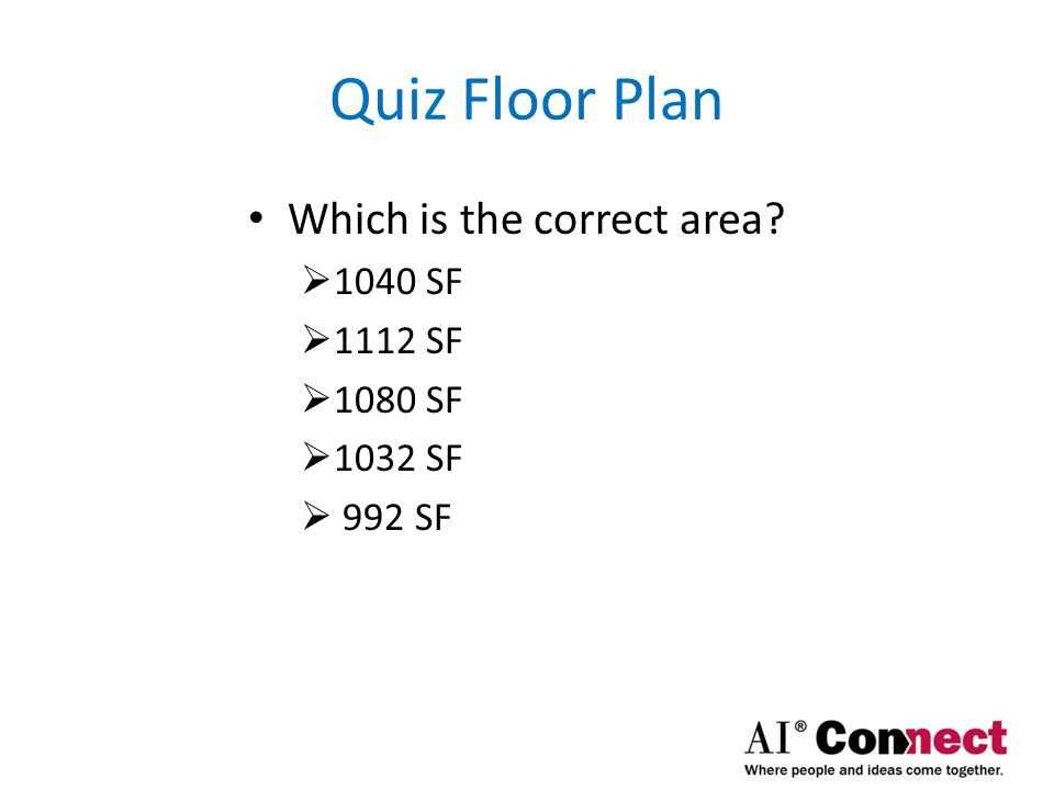 Quiz Answers 1040 SF for gross area  40' X 26' = 1040 SF 48 SF for Void Area  6' X 8' = 48 SF 992 SF for total finished area  1040 SF – 48 SF = 992 SF