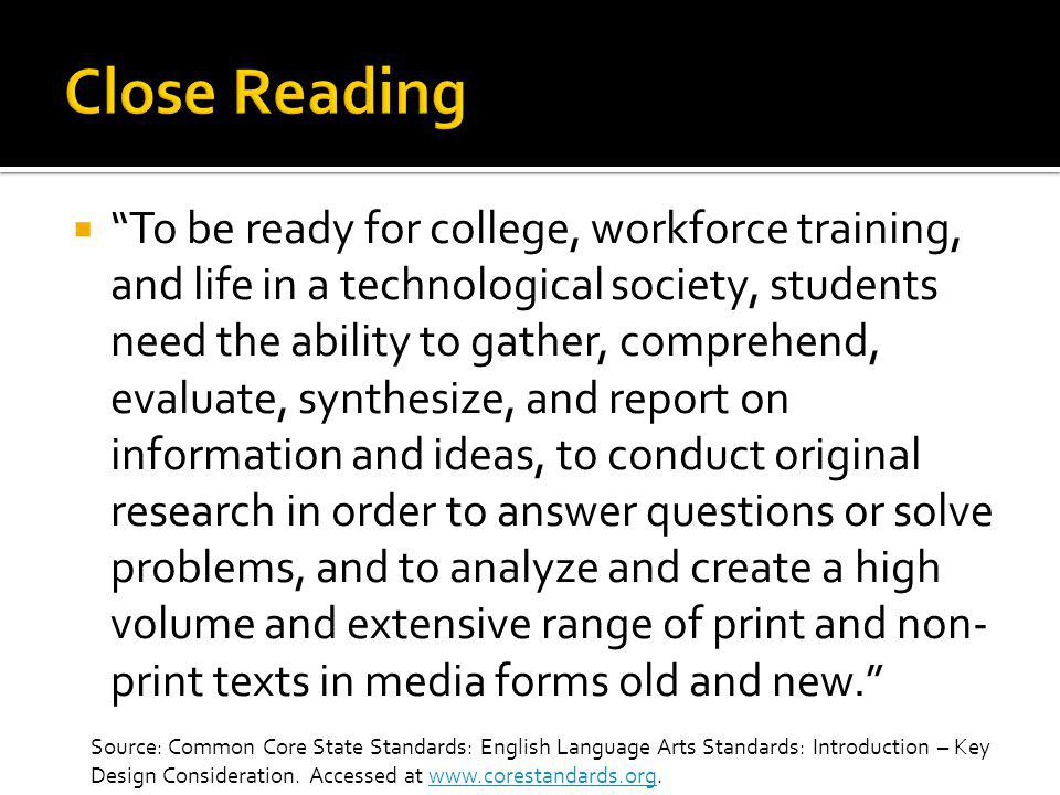  Close, analytic reading stresses engaging with a text of sufficient complexity directly and examining meaning thoroughly and methodically, encouraging students to read and reread deliberately.