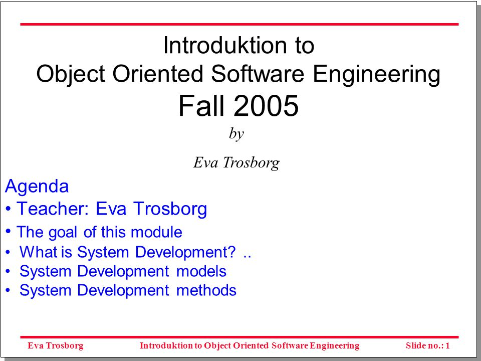 Slide no.: 2Introduktion to Object Oriented Software Engineering After this lesson you should : Have an overview of the module Object Oriented Software Engineering, the project and the exam Be able to explain the typical phases in a System development project.