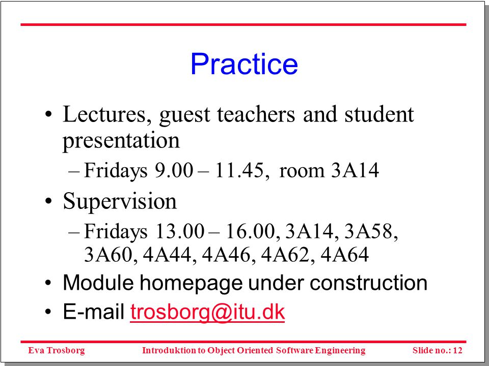 Eva TrosborgSlide no.: 13Introduktion to Object Oriented Software Engineering Project will be run in parallel with the lessons An important part of the module take in consideration a specific organization which the students follow and writes their project for.