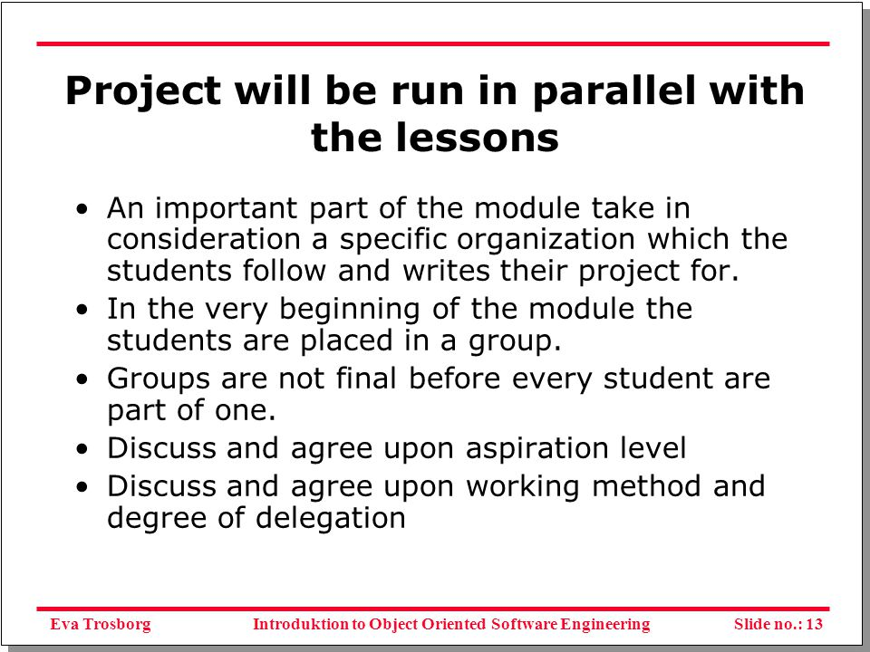 Eva TrosborgSlide no.: 14Introduktion to Object Oriented Software Engineering Report The exercises take place in form of a project.