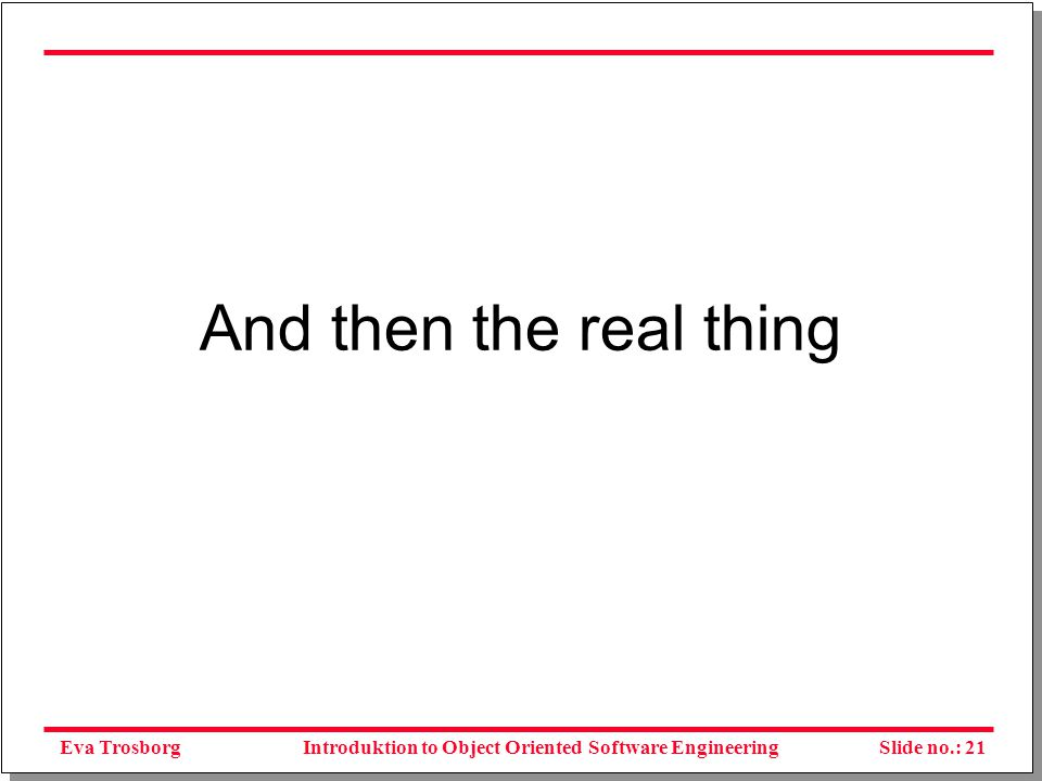 Eva TrosborgSlide no.: 22Introduktion to Object Oriented Software Engineering What is a System.