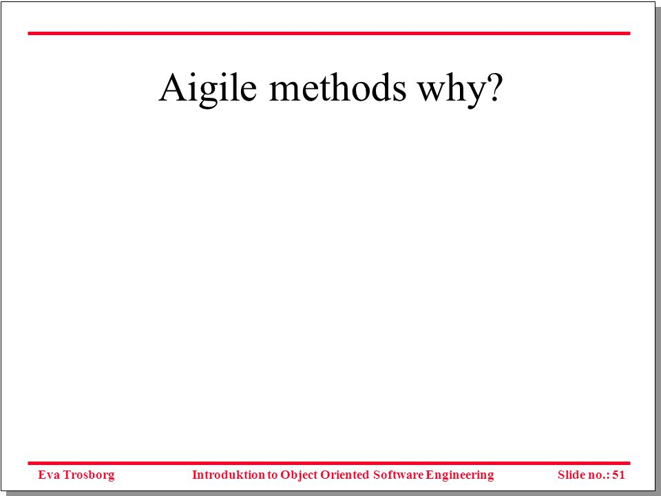 Eva TrosborgSlide no.: 52Introduktion to Object Oriented Software Engineering Rightsizing methodology Kilde: Alistair Cockburn (2001).