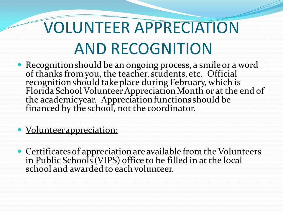 VOLUNTEER APPRECIATION AND RECOGNITION (Cont.) Each local school volunteer program will want to recognize their own volunteers in some way.