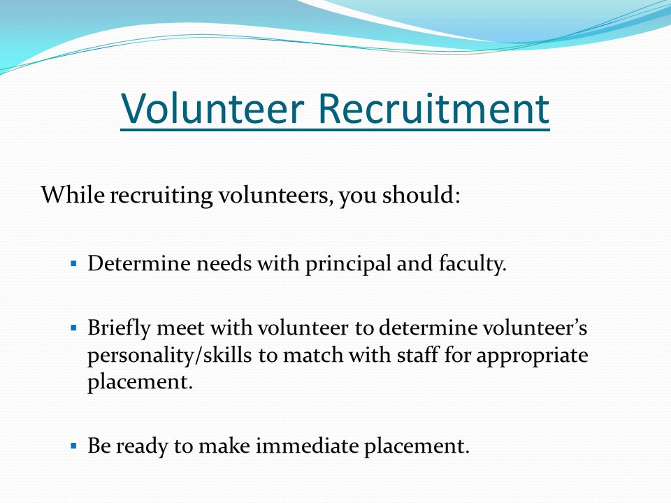Volunteer Recruitment (Cont.) Start small.Seek individuals with particular skills.