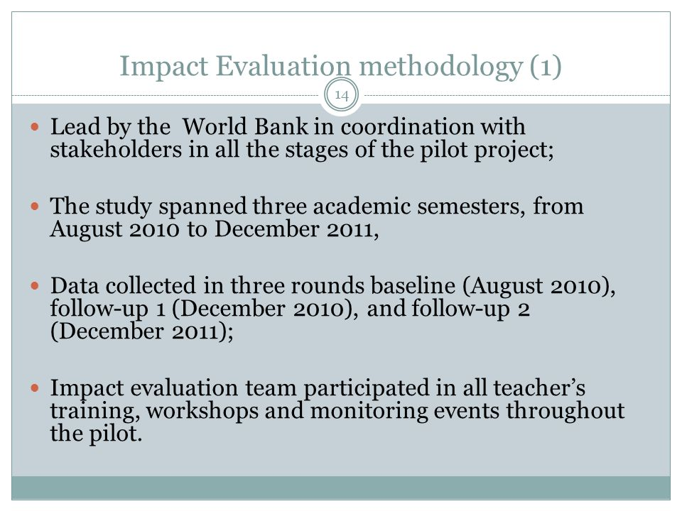 Impact Evaluation methodology (2) Evaluation done in all of the 868 schools participating in the program (in 6 states in Brazil, covering 26 thousand students.