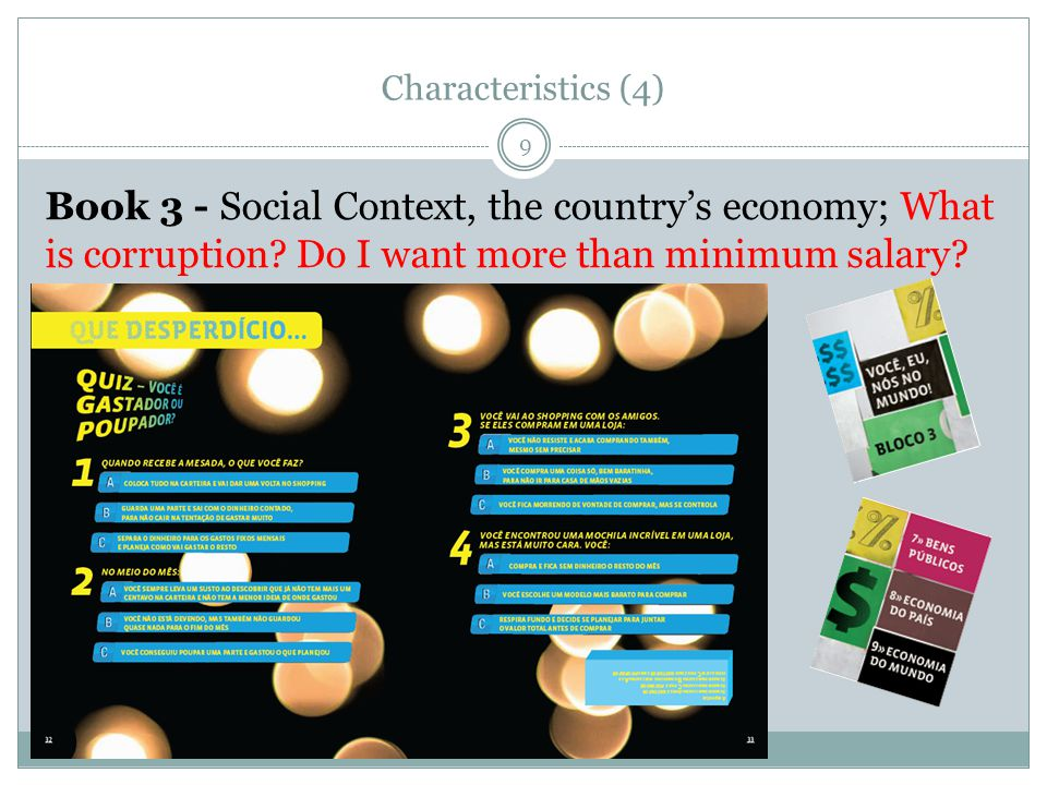 Characteristics (5) 10 Teacher's training and involvement Key: convince teachers of financial education's importance ; win their hearts and minds ; Training workshops in each of the 6 states supplemented by virtual training (DVDs distributed to facilitate replication); Teacher guidebook provided instructions on how to use the material and assessment methods, as well as examples of how to integrate the financial education in the curriculum.