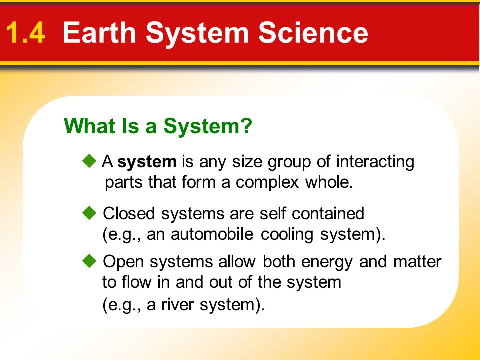 Earth as a System 1.4 Earth System Science  Earth is a dynamic body with many separate but highly interacting parts or spheres.