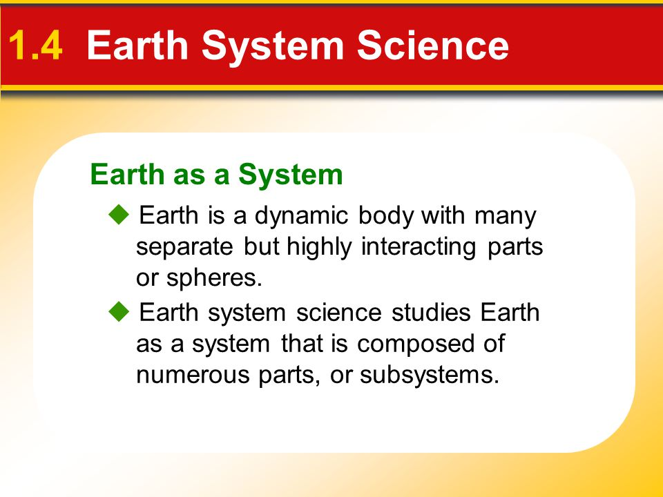 Earth as a System 1.4 Earth System Science  Sources of Energy Sun—drives external processes such as weather, ocean circulation and erosional processes Earth's interior—drives internal processes including volcanoes, earthquakes and mountain building