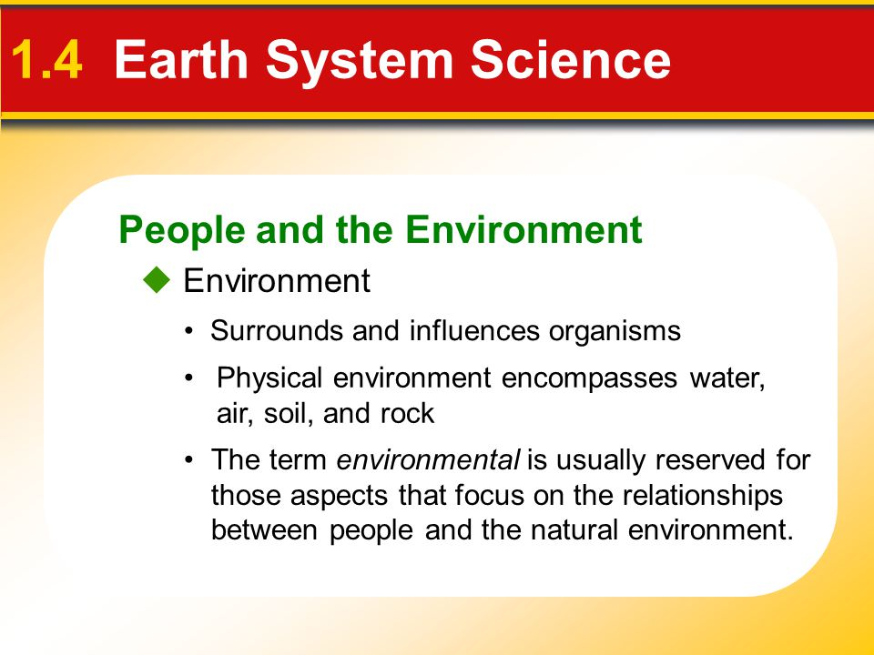 People and the Environment 1.4 Earth System Science  Resources Include water, soil, minerals, and energy Two broad categories 2.