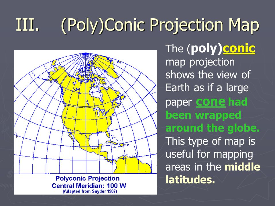 Identify the type of map projection. ► Write the name of the type of projection in your notes