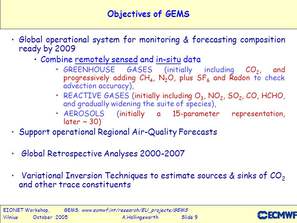 EIONET Workshop, GEMS; www.ecmwf.int/research/EU_projects/GEMS Vilnius October 2005 A.Hollingsworth Slide 10 GEMS organisation GEMS is organised in 6 projects Validation Reactive Gases Greenhouse Gases Aerosol Regional Air Quality
