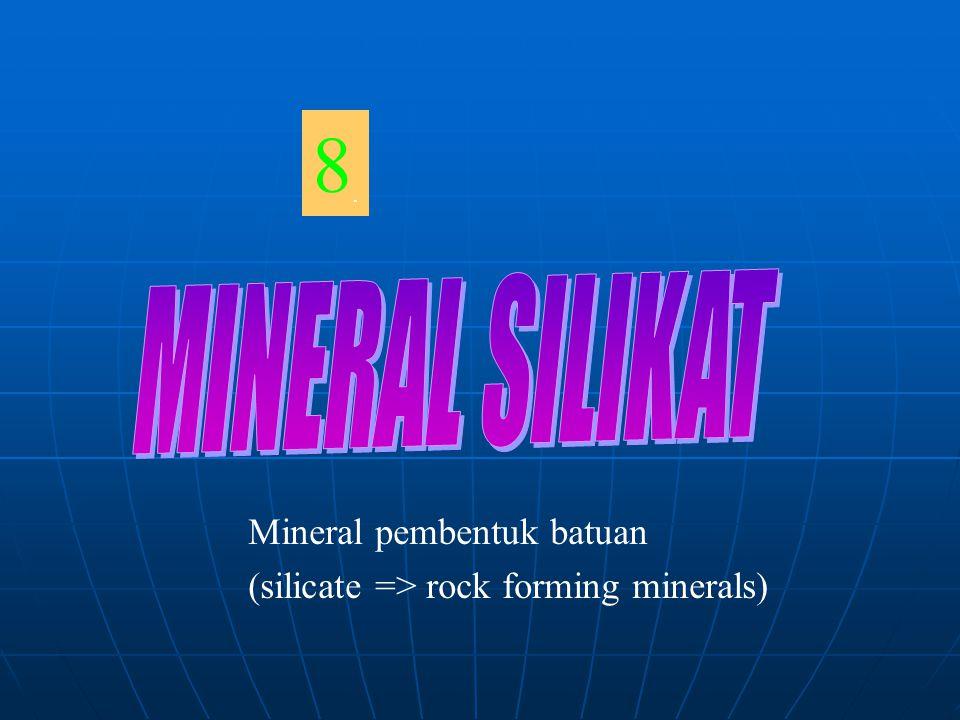 Mineral Silikat (Mineral Pembentuk Batuan) 1.Nesosilikat (isolated tetrahedron) 1:2 2.
