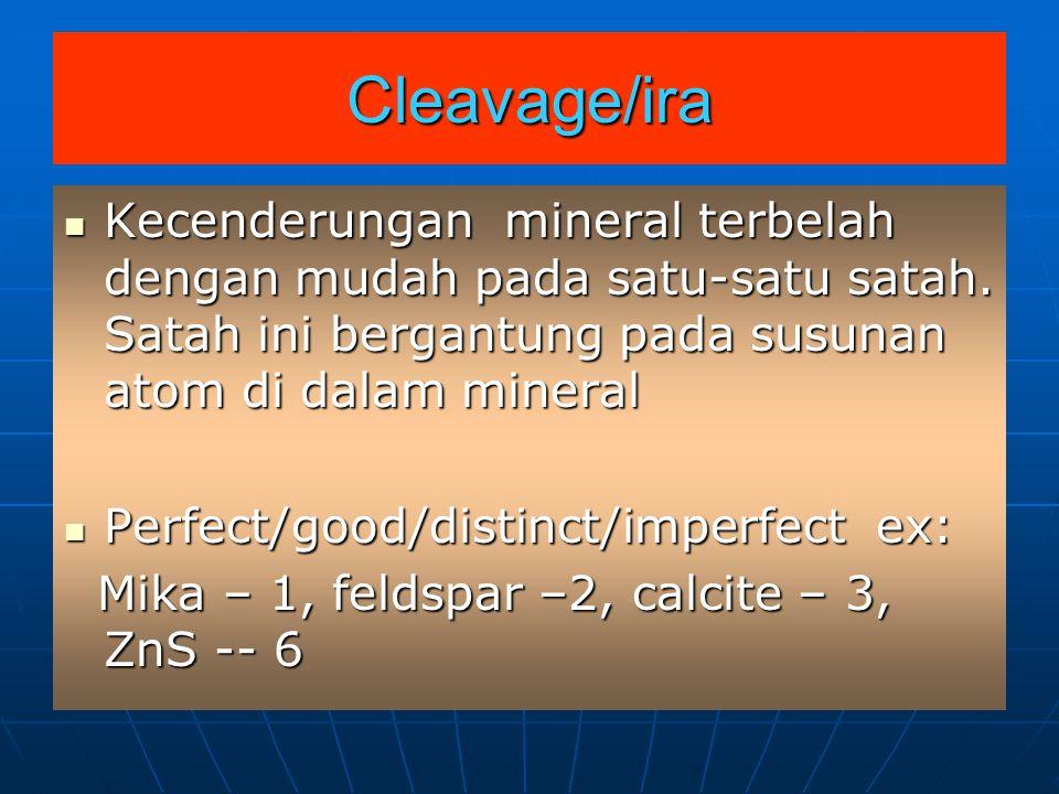 Fracture/retak Keadaan permukaan mineral yang pecah Keadaan permukaan mineral yang pecah Biasanya tak nalar (regular) dan tak bergantung kepada ira Biasanya tak nalar (regular) dan tak bergantung kepada ira Ex: conchoidal Ex: conchoidal