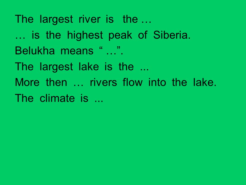 The largest river is the Katun.Belukha is the highest peak of Siberia.