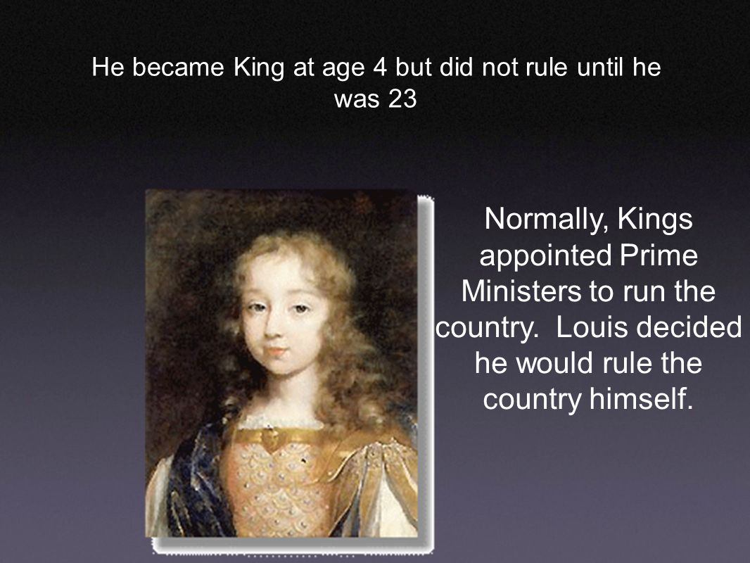 He was a firm believer in the the DIVINE RIGHT OF KINGS He was a CATHOLIC and supported JAMES II in England Most Kings in France had problems with the Nobility trying to challenge the kings power Louis had an idea on how to change that
