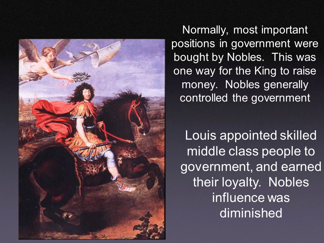 Without government jobs, Nobles depended on the King's generosity for income Louis kept the Nobles dependent on him by only giving money to those who were totally loyal to him and served him at the palace