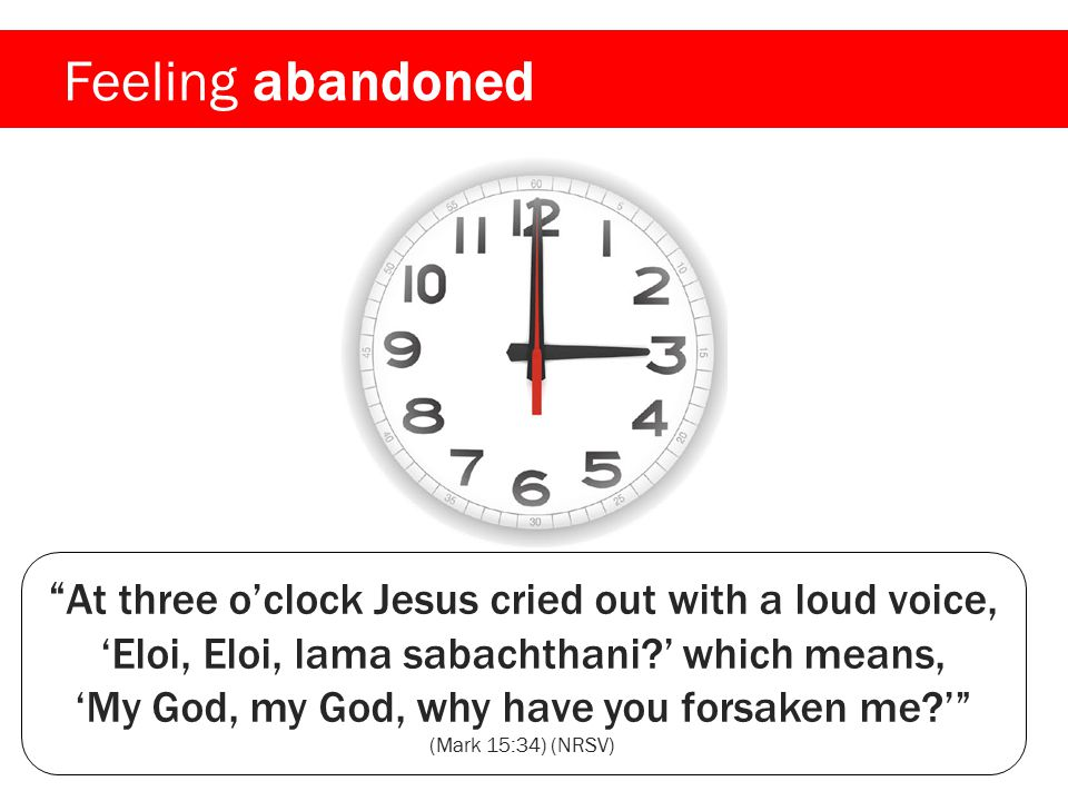 Feeling abandoned Jesus uses the words of Psalm 22:1.