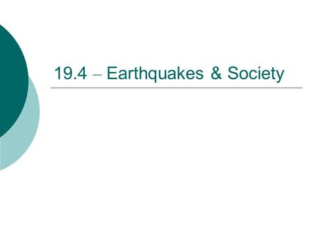 19.4 – Earthquakes & Society. Damages  Death and injuries  Collapse of buildings  Landslides  Fires  Explosions  Flood waters.
