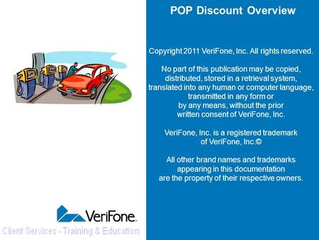 POP Discount Overview Copyright 2011 VeriFone, Inc. All rights reserved. No part of this publication may be copied, distributed, stored in a retrieval.
